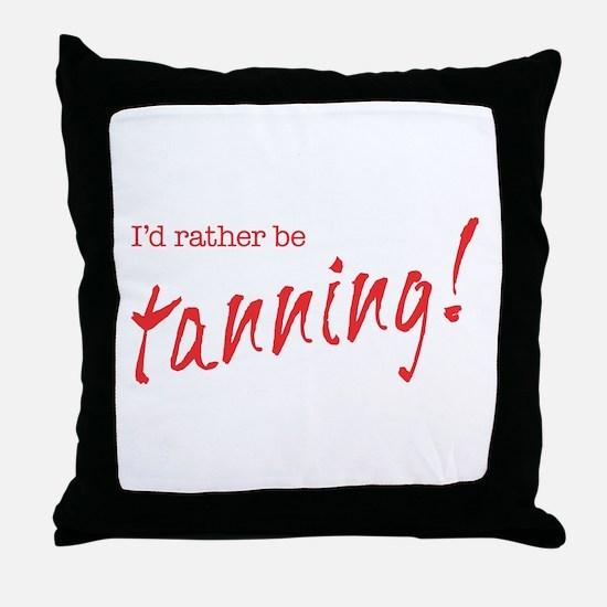 Rather Be Tanning Throw Pillow