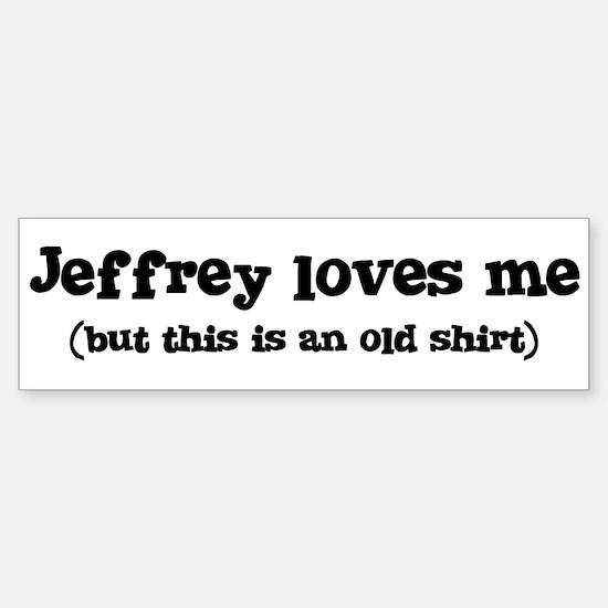 Jeffrey loves me Bumper Bumper Bumper Sticker