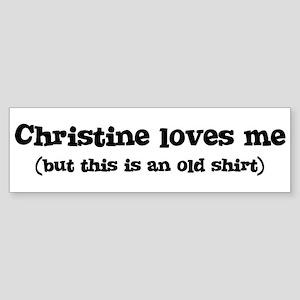 Christine loves me Bumper Sticker