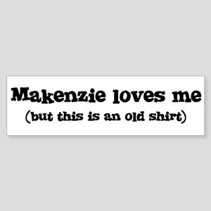 Makenzie loves me Bumper Sticker