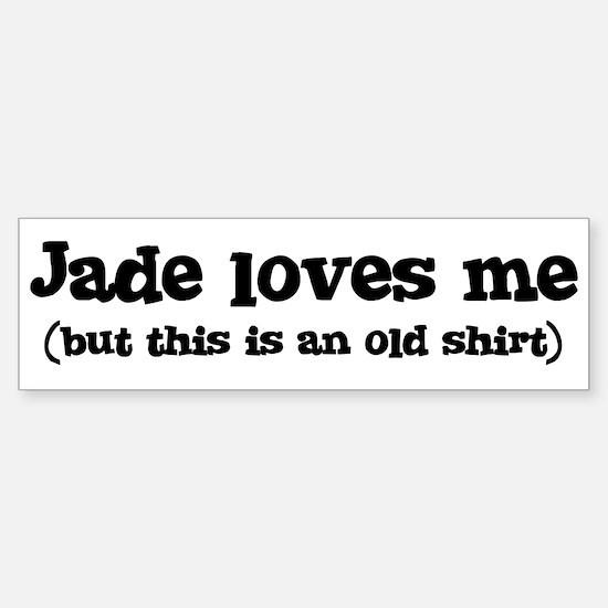 Jade loves me Bumper Bumper Bumper Sticker