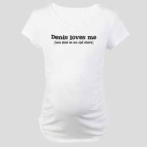 Denis loves me Maternity T-Shirt