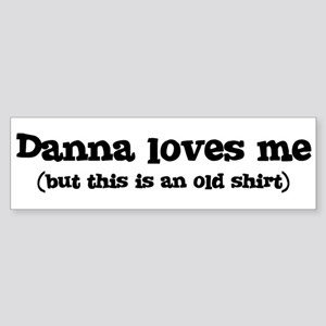 Danna loves me Bumper Sticker
