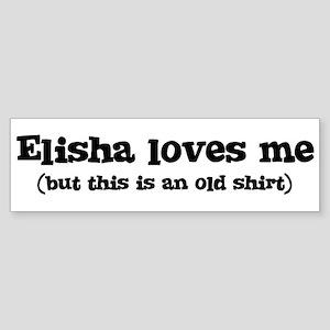 Elisha loves me Bumper Sticker