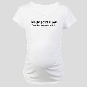 Katie loves me Maternity T-Shirt