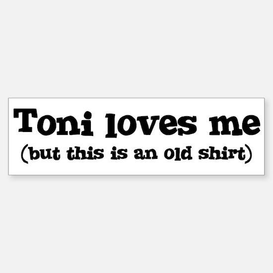 Toni loves me Bumper Bumper Bumper Sticker