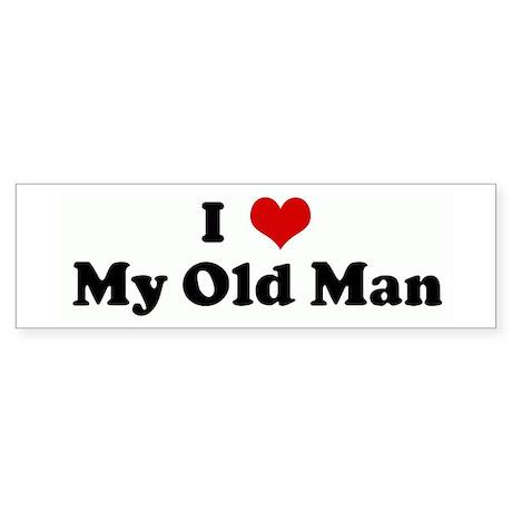 I Love My Old Man Bumper Bumper Sticker by iloveshirtz