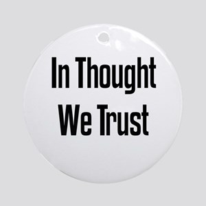 In Thought We Trust Ornament (Round)