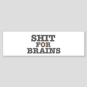 SHIT FOR BRAINS Bumper Sticker