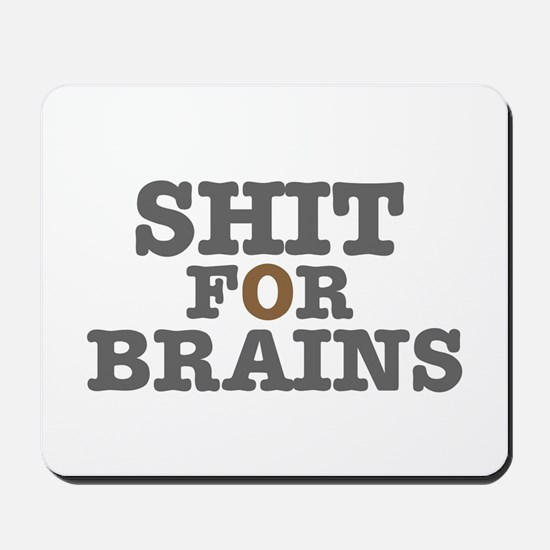 SHIT FOR BRAINS Mousepad