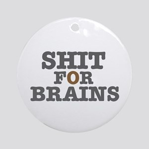 SHIT FOR BRAINS Round Ornament