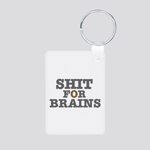 SHIT FOR BRAINS Keychains