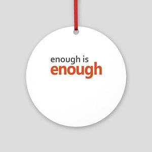 Enough is Enough gun control Round Ornament
