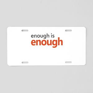 Enough is Enough gun contro Aluminum License Plate