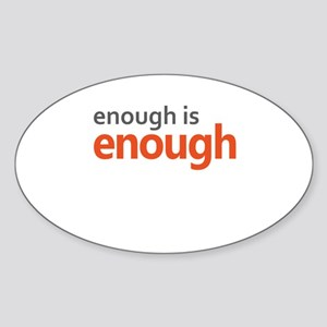 Enough is Enough gun control Sticker (Oval)