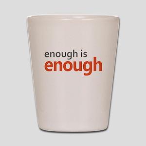 Enough is Enough gun control Shot Glass