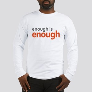Enough is Enough gun control Long Sleeve T-Shirt