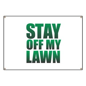 stay off my lawn banners cafepress