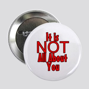 """It is NOT All About You 2.25"""" Button"""