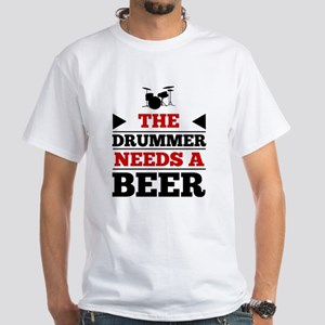 The Drummer Needs A Beer T-Shirt