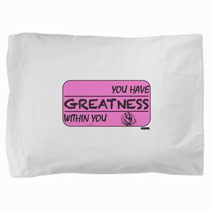 You Have Greatness Breast Cancer Pillow Sham