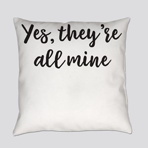 Yes They're All Mine Everyday Pillow