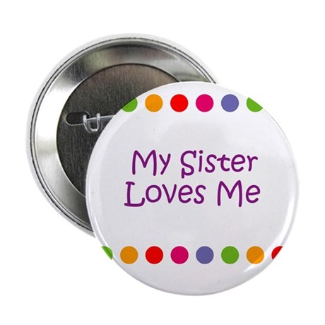 """My Sister Loves Me 2.25"""" Button"""
