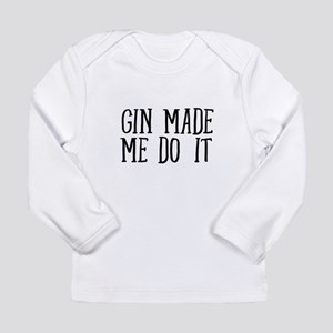 Gin Made Me Do It For Drinking Long Sleeve T-Shirt