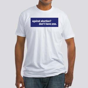 Against abortion? Fitted T-Shirt