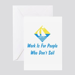 Work Is For People Who Don't Sail Greeting Card