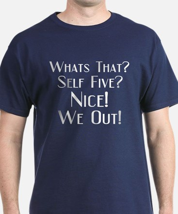 Whats that? Self Five? Nice! T-Shirt