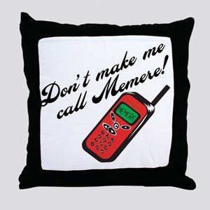 Don't Make Me Call Memere! Throw Pillow