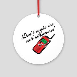 Don't Make Me Call Memere! Ornament (Round)