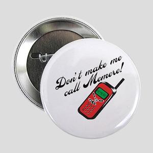 "Don't Make Me Call Memere! 2.25"" Button"