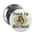 """Drink Up Bitches 2.25"""" Button"""