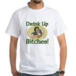 Drink Up Bitches White T-Shirt