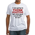 Think Positive Fitted T-Shirt