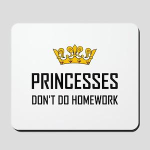Princesses Do Not Do Homework Mousepad