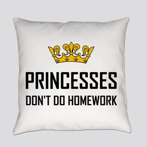 Princesses Do Not Do Homework Everyday Pillow