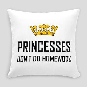 Princesses Do Not Do Homework Everyday Pillow