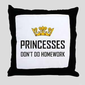 Princesses Do Not Do Homework Throw Pillow
