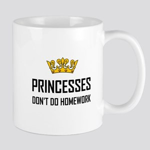 Princesses Do Not Do Homework Mugs