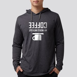 My World Without Coffee Upside Down Long Sleeve T-
