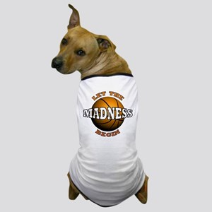 Madness Begins - Dog T-Shirt