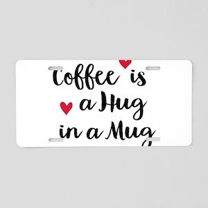 Coffee is a Hug in a Mug Aluminum License Plate