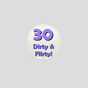 30 dirty and flirty Mini Button
