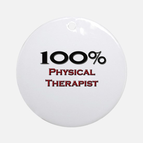 100 Percent Physical Therapist Ornament (Round)