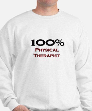 100 Percent Physical Therapist Sweatshirt
