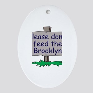 Please don't feed the Brookly Oval Ornament