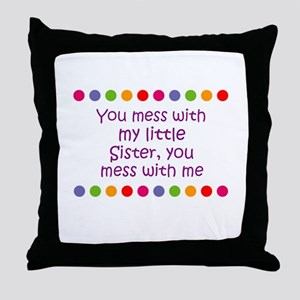 You mess with my little Siste Throw Pillow